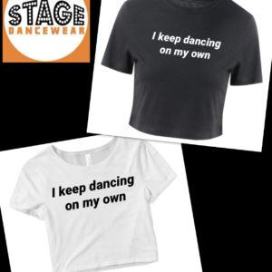 I keep dancing on my own crop tee by Stage Dancewear