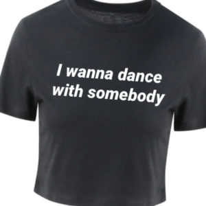 I wanna dance with somebody crop tee by Stage Dancewear